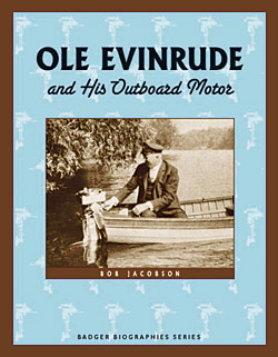Bob Jacobson: Ole Evinrude and his Outboard Motor